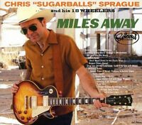 """Chris """"Sugarballs"""" Sprague and His 18 Wheelers - Miles Away [New CD]"""