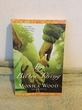 Any Bitter Thing: A Novel by Monica Wood (2006) PB