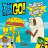 NEW - Teen Titans Go! (TM): Burger versus Burrito by Belle, Magnolia