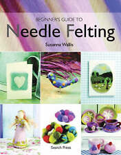 Beginner's Guide to Needle Felting by Wallis, Susanna (Paperback book, 2008)