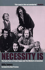 Necessity is....: Early Years of Frank Zappa and the  Mothers of Invention by Billy James (Paperback, 2001)