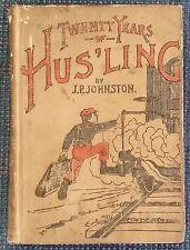 Twenty Years of Hus'ling, JP Johnston, 1887, EARLY ENTREPRENEURIAL BOOK Chicago