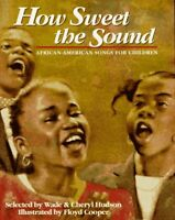 How Sweet the Sound : African-American Songs for Children by Hudson, Wade
