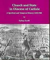 Church and State in Diocese of Carlisle 1559-1900: A Spiritual and Temporal Hist