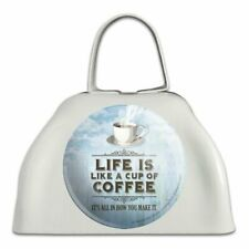Life Is Like Cup of Coffee All How You Make It White Cowbell Cow Bell Instrument