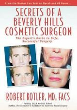 Secrets of a Beverly Hills Cosmetic Surgeon: The Expert's Guide to Safe, Success