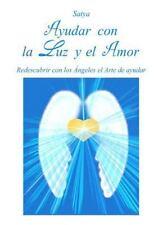 Ayudar con la Luz y el Amor by Satya (2015, Paperback)