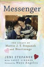Messenger: The Legacy of Mattie J T Stepanek and Heartsongs by Jeni Stepanek NEW