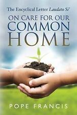 On Care for Our Common Home:The Encyclical Letter Laudato Si¿ by Francis I (2015
