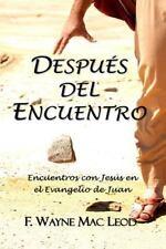 Después Del Encuentro : Encuentros con Jesús en el Evangelio de Juan by F....