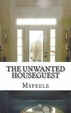The Unwanted Houseguest by Ms Peele (2013, Paperback)