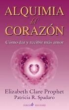 Alquimia Del Corazon : Como Dar y Recibir Mas Amor by Elizabeth Prophet and...