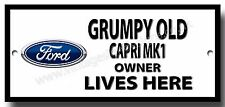 GRUMPY OLD FORD CAPRI MK1 OWNER LIVES HERE METAL SIGN.VINTAGE FORD CARS.