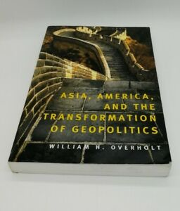 Asia, America, and the Transformation of Geopolitics by William H. Overholt (Pa…