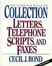 The Complete Book of Collection Letters, Telephone Scripts, and Faxes