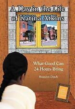 A Day in the Life of Katina Atkins : What Good Can 24 Hours Bring by Brandyn...