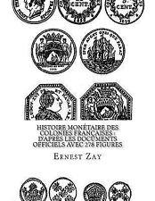 Histoire Monétaire des Colonies Françaises : d'après les Documents Officiels...