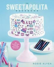 The Sweetapolita Bakebook : 75 Fanciful Cakes, Cookies, and More to Make and Dec