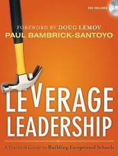 Leverage Leadership : A Practical Guide to Building Exceptional Schools by Paul
