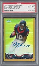 DEANDRE HOPKINS 2013 TOPPS CHROME GOLD REFRACTOR ON CARD AUTO RC #D 5/10 PSA 8