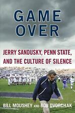 Game Over: Jerry Sandusky, Penn State, and the Culture of Silence, Dvorchak, Rob