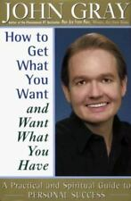 How to Get What You Want and Want What You Have : A Practical and Spiritual...