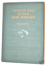 THINGS TO MAKE IN YOUR HOME WORKSHOP Book by Wakeling 1930 for Cabinetmakers