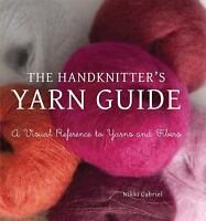 Handknitter's Yarn Guide : A Visual Reference to Yarns and Fibers Nikki Gabriel