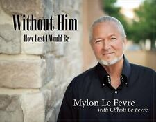 Without Him : I'd Surely Fail by Mylon Le Fevre (2016, Paperback)