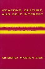 Weapons, Culture, and Self-Interest: Soviet Defense Managers in the New Russia