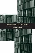 The Division of Literature : Or the University in Deconstruction by Peggy...