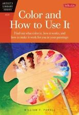 Artist's Library: Color and How to Use It : Find Out What Color Is, How It...