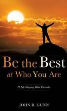 Be the Best at Who You Are by John R. Gunn and James Gunn (2013, Hardcover)
