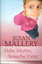 Susan Mallery: Habe Mutter, brauche Vater (2013, Taschenbuch)