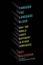 Through the Language Glass: Why the World Looks Different in Other Languages by