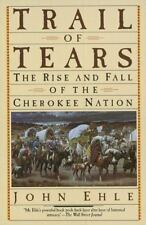 Trail of Tears : The Rise and Fall of the Cherokee Nation by John Ehle (1997,...