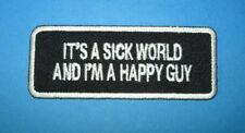 `ITS A SICK WORLD AND IM A HAPPY GUY` IRON ON PATCH