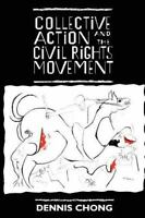 Collective Action and the Civil Rights Movement: By Chong, Dennis