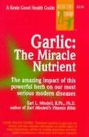 Garlic: The Miracle Nutrient: By Earl Mindell