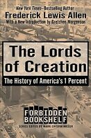 Lords of Creation : The History of America's 1 Percent, Paperback by Allen, F...
