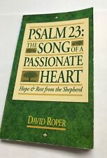 Psalm 23 Song of a Passionate Heart Hope & Rest from the Shepherd by David Roper
