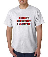 Bayside Made USA T-shirt I Doubt Therefore I Might Be