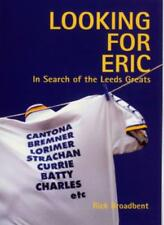 Looking for Eric: In Search of the Leeds Greats-Rick Broadbent