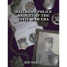 RAILROAD POLICE BADGES of the Civil War Era  -- (Out of Print NEW BOOK)