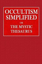 Occultism Simplified or the Mystic Thesaurus: Hidden Meaning in the Symbol of th