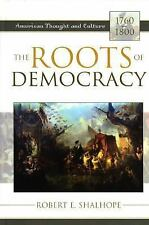 The Roots Of Democracy: American Thought And Culture, 1760-1800: By Robert E....