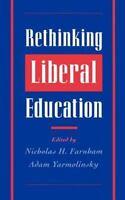 Rethinking Liberal Education Nicholas H. Farnham~Adam Yarmolinsky Hardcover Col