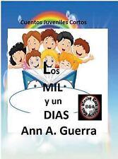 Los Mil y un Dias : Cuentos Juveniles Cortos by Ann A. Guerra and Daniel...