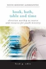 Book, Bath, Table, and Time: Christian Worship as Source and Resource for Youth