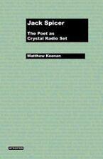 Jack Spicer : The Poet As Crystal Radio Set by Matthew Keenan (2012, Paperback)